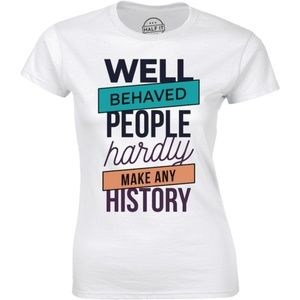 Well Behaved People Hardly Make T-shirt Tee